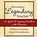 Becoming a Legendary Teacher: A Guide to Inspiring Excellence in the Classroom (       UNABRIDGED) by David Freeman, William Scheidecker Narrated by Mark Moseley