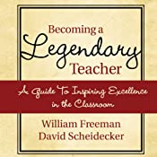 Becoming a Legendary Teacher: A Guide to Inspiring Excellence in the Classroom | [David Freeman, William Scheidecker]