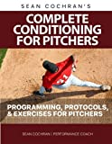 Complete Conditioning for Pitchers: Programming, Protocols, & Exercises for Pitchers