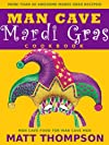 The Man Cave Mardi Gras Cookbook: More Than 50 Awesome Mardi Gras Recipes