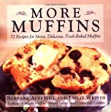 More Muffins: 72 Recipes for Moist, Delicious, Fresh-Baked Muffins (0312243138) by Albright, Barbara