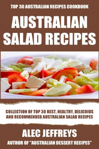 Collection Of Top 30 Best, Healthy, Delicious And Recommended Australian Salad Recipes by Alec Jeffreys