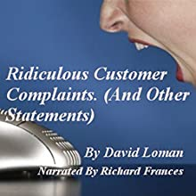 Ridiculous Customer Complaints: And Other Statements (       UNABRIDGED) by David Loman Narrated by Richard Frances