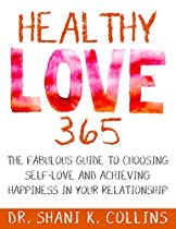 HEALTHY LOVE 365: A FABULOUS GUIDE TO CHOOSING SELF-LOVE AND ACHIEVING HAPPINESS IN YOUR RELATIONSHIP