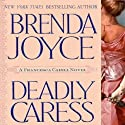 Deadly Caress: A Francesca Cahill Novel Audiobook by Brenda Joyce Narrated by Coleen Marlo