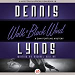 Walk a Black Wind: A Dan Fortune Mystery, Book 4 (       UNABRIDGED) by Dennis Lynds Narrated by Patrick Lawlor