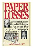 img - for Paper Losses: A Modern Epic of Greed and Betrayal at America's Two Largest Newspaper Companies book / textbook / text book