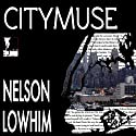 CityMuse Audiobook by Nelson Lowhim Narrated by Michael Welte
