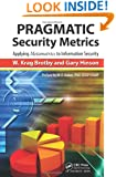 PRAGMATIC Security Metrics: Applying Metametrics to Information Security