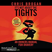 It's Not About the Tights (       UNABRIDGED) by Chris Brogan Narrated by Chris Brogan