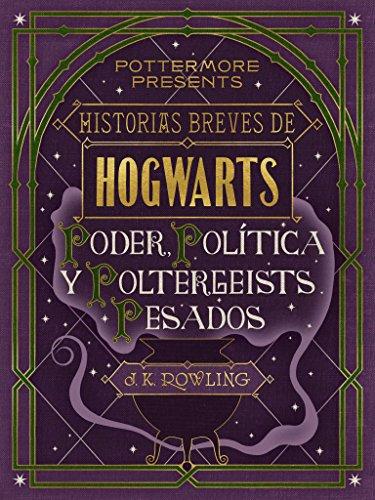 Historias breves de Hogwarts: Poder, Política y Poltergeists Pesados (Pottermore Presents - Español)