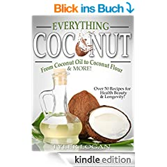 Everything Coconut: From Coconut Oil to Coconut Flour: Over 50 Recipes You NEED to Know for Health, Beauty and Longevity! (Coconut Oil, and More! Book 1) (English Edition)