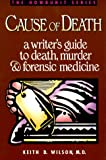 img - for Cause of Death : A Writer's Guide to Death, Murder and Forensic Medicine (Howdunit Series) book / textbook / text book