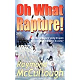 Oh What Rapture!: Is a 'Secret Rapture' going to spare believers from tribulation to come?by Raymond McCullough