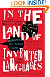 In the Land of Invented Languages: Adventures in Linguistic Creativity, Madness, and Genius