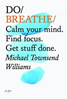 Do Breathe: Calm Your Mind, Find Focus, Get Stuff Done