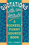 Quotations With an Attitude: A Wickedly Funny Source Book