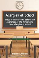 Allergies At School: Ways to increase the safety and awareness of life-threatening food allergies at school from CreateSpace Independent Publishing Platform