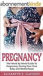 Pregnancy: The Week By Week Guide to...