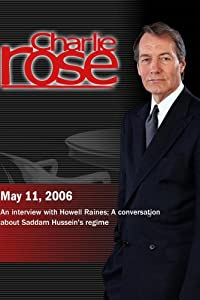 Charlie Rose with Walter Isaacson & Howell Raines; James Hoge, Kevin Woods & James Lacey (May 11, 2006)