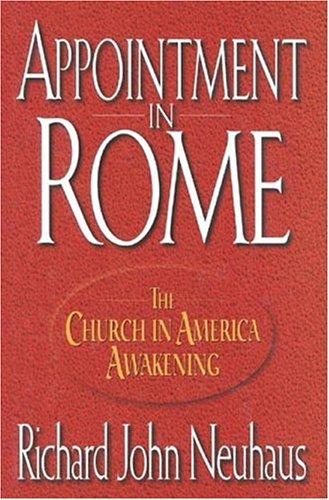 Appointment In Rome: The Church in America Awakening, Richard Neuhaus