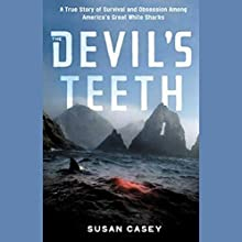 The Devil's Teeth: A True Story of Obsession and Survival Among America's Great White Sharks Audiobook by Susan Casey Narrated by Kimberly Farr