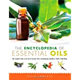 The Encyclopedia of Essential Oils: The Complete Guide to the Use of Aromatic Oils In Aromatherapy, Herbalism,...