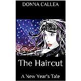 The Haircut:  A New Year's Tale ~ Donna Callea