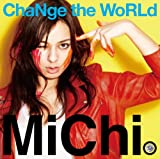 ChaNge the WoRLd-MiChi