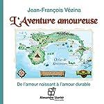 L'aventure amoureuse: De l'amour naissant à l'amour durable | Jean-François Vézina