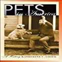 Pets in America: A History (       UNABRIDGED) by Katherine C. Grier Narrated by Elisa Carlson