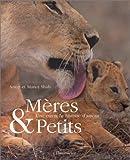 echange, troc Anup Shah, Manoj Shah - Mères & petits : Une éternelle histoire d'amour