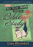 The Busy Mom's Guide to Bible Study (The Motherhood Club)