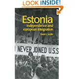 Estonia: Independence and European Integration (Postcommunist States and Nations)