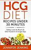 HCG Diet Recipes Under 30 Minutes - Safely Lose As Much As One Pound In A Single Day! (36 Recipes For All Phases Inside)