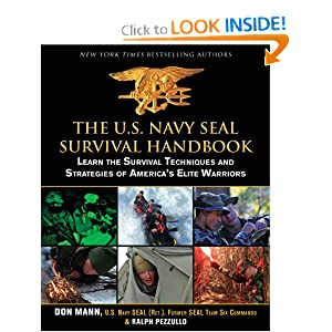 The U.S. Navy SEAL Survival Handbook: Learn the Survival Techniques and Strategies of America's Elite Warriors by