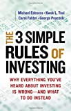 The 3 Simple Rules of Investing: Why Everything Youve Heard about Investing Is Wrong  -  and What to Do Instead