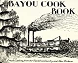 Bayou Cookbook: Creole Cooking from the Plantation Country and New Orleans