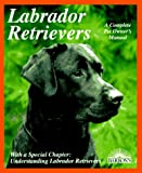 Labrador Retrievers: Everything About Purchase, Care, Nutrition, Diseases, Breeding, and Behavior (Barron's Complete Pet Owner's Manuals) (0812090187) by Kerry V. Kern