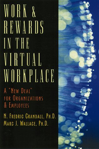 Work and Rewards in the Virtual Workplace: A New Deal for Employers and Employees