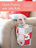 img - for Quick Projects with Jelly Rolls: Use Up Your Scraps with these Quick and Easy Projects book / textbook / text book