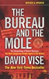The Bureau and the Mole: The Unmasking of Robert Hanssen, the Most Dangerous Double Agent in FBI History (1843540649) by DAVID VISE