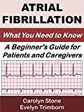 Atrial Fibrillation: What You Need to Know: A Beginners Guide for Patients and Caregivers (Health Matters)