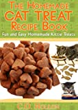 The Homemade Cat Treat Recipe Book - Fun and Easy Homemade Kitty Treats (how to make cat treats, best cat food, homemade cat treats, cat treat recipes)