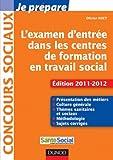 Je prépare l'examen d'entrée dans les centres de formation en travail social -4e éd-Ed. 2011-2012: Edition 2011-2012...