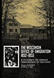 The Wisconsin Office of Emigration 1852-1855 and Its Impact on German Immigration to the State