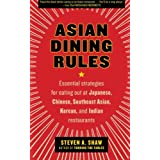 Asian Dining Rules: Essential Strategies for Eating Out at Japanese, Chinese, Southeast Asian, Korean, and Indian Restaurants ~ Steven A. Shaw