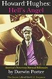 Howard Hughes, Hells Angel: Americas Notorious Bisexual Billionaire.  The Secret Life of the U.S. Emperor