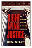 Right Wing Justice: The Conservative Campaign to Take Over the Courts (Nation Books)