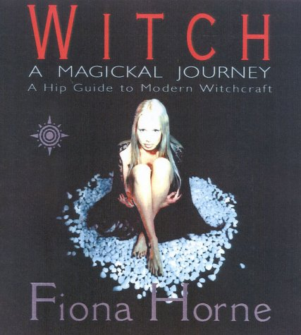 Witch : A Magickal Journey : A Hip Guide to Modern Witchcraft, FIONA HORNE